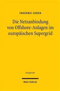 Die Netzanbindung Von Offshore-Anlagen Im Europaischen Supergrid: Eine Untersuchung Der 17a Ff. Enwg Und Ihrer Volkerrechtlichen, Europarechtlichen Un