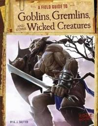 A Field Guide to Goblins, Gremlins, and Other Wicked Creatures