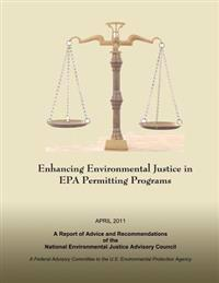 Enhancing Environmental Justice in EPA Permitting Programs: A Report of Advice and Recommendations of the National Environmental Justice Advisory Coun