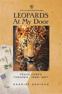 Leopards at My Door: Peace Corps, Tanzania, 1966-1967