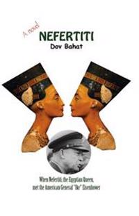 "Nefertiti: A Novel: When Nefertiti, the Egyptian Queen, Met the American General ""Ike"" Eisenhower"