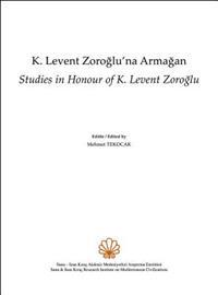 K. Levent Zoroglu'na Armagan: Studies in Honour of K. Levent Zoroglu