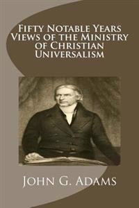 Fifty Notable Years Views of the Ministry of Christian Universalism