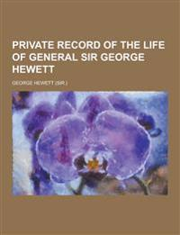 Private Record of the Life of General Sir George Hewett