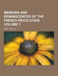 Memoirs and Reminiscences of the French Revolution Volume 1