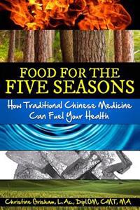Food for the Five Seasons: How Traditional Chinese Medicine Can Fuel Your Health
