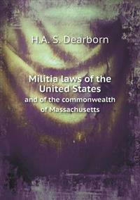 Militia Laws of the United States and of the Commonwealth of Massachusetts