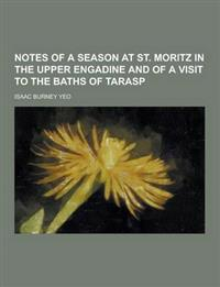 Notes of a Season at St. Moritz in the Upper Engadine and of a Visit to the Baths of Tarasp