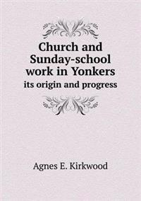Church and Sunday-School Work in Yonkers Its Origin and Progress