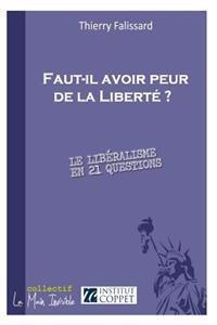 Faut-Il Avoir Peur de La Liberte ?: Le Liberalisme En 21 Questions