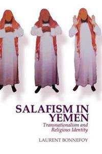 Salafism in Yemen: Transnationalism and Religious Identity