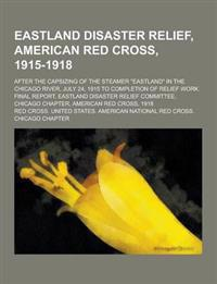 Eastland Disaster Relief, American Red Cross, 1915-1918; After the Capsizing of the Steamer Eastland in the Chicago River, July 24, 1915 to Completi