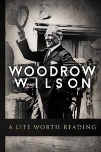 Woodrow Wilson: A Life Worth Reading