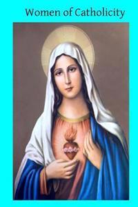 Women of Catholicity: Memoirs of Margaret O'Carrol, Isabella of Castile, Margaret Roper, Marie de L'Incarnation, Marguerite Bourgeouys, Eath
