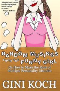 Random Musings from the Funny Girl: Or How to Make the Most of Multiple Personality Disorder