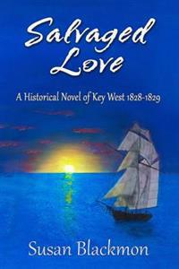 Salvaged Love: A Historic Novel of Key West 1828-1829