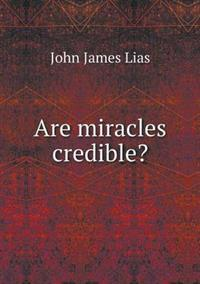 Are Miracles Credible?