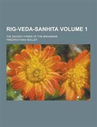 Rig-Veda-Sanhita; The Sacred Hymns of the Brahmans Volume 1