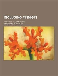 Including Finnigin; A Book of Gillilan Verse