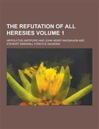 The Refutation of All Heresies Volume 1