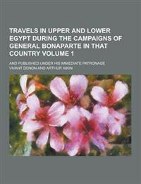 Travels in Upper and Lower Egypt During the Campaigns of General Bonaparte in That Country; And Published Under His Immediate Patronage Volume 1