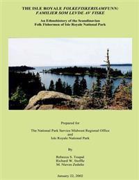 The Isle Royale Folkefiskerisamfunn: Familier SOM Levde AV Fiske: An Ethnohistory of the Scandinavian Folk Fishermen of Isle Royale National Park