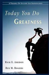 Today You Do Greatness: A Parable on Success and Significance
