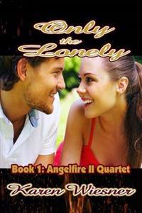 Only the Lonely, Book 1, Angelfire II Quartet
