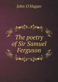 The Poetry of Sir Samuel Ferguson