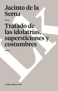 Tratado de las idolatrias, supersticiones y costumbres / Treaty of Idolatry, Superstitions and Customs