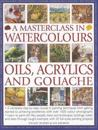 A Masterclass in Watercolours, Oils, Acrylics and Gouache: A Complete Step-By-Step Course in Painting Techniques, from Getting Started to Achieving Ex