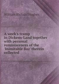 A Week's Tramp in Dickens-Land Together with Personal Reminiscences of the 'Inimitable Boz' Therein Collected