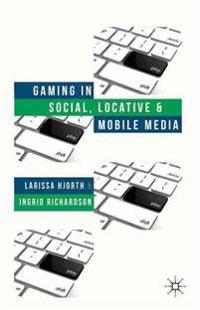 Gaming in Social, Locative, and Mobile Media