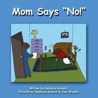 "Mom Says ""NO"""