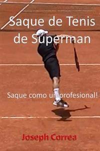 Saque de Tenis de Superman: Saque Como Un Profesional!