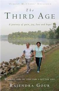 The Third Age: A Journey of Pain, Joy, Love and Hope!