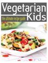 Vegetarian Kids - The Ultimate Guide