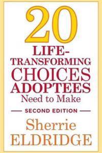 Twenty Life-Transforming Choices Adoptees Need to Make