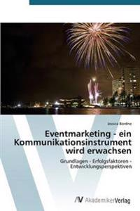 Eventmarketing - Ein Kommunikationsinstrument Wird Erwachsen