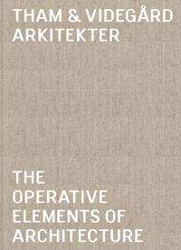 Tham & Videgård Arkitekter : the operative elements of architecture