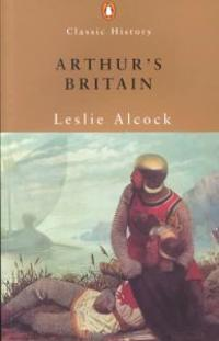 Arthur's Britain: History and Archaeology A D 367-634