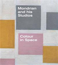 Mondrian and His Studios: Colour in Space