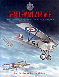 Gentleman Air Ace: The Duncan Bell-Irving Story