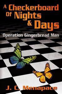 A Checkerboard of Nights & Days: Operation Gingerbread Man