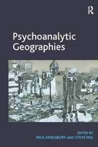 Psychoanalytic Geographies. Edited by Paul Kingsbury and Steve Pile