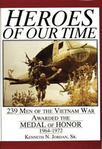 Heroes of Our Time/239 Men of the Vietnam War Awarded the Medal of Honour 1964-1972