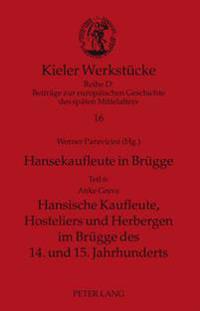 Hansekaufleute in Bruegge: Teil 6: Hansische Kaufleute, Hosteliers Und Herbergen Im Bruegge Des 14. Und 15. Jahrhunderts