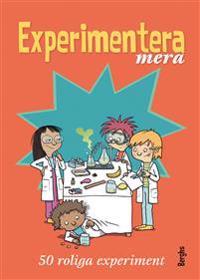 Experimentera mera : 50 roliga experiment