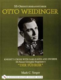 "SS-Obersturmbannfuhrer Otto Weidinger: Knight's Cross with Oakleaves and Swords SS-Panzer-Grenadier-Regiment 4 ""Der Fuhrer"""
