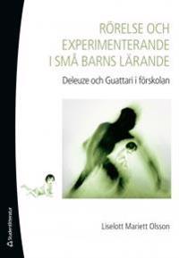 Rörelse och experimenterande i små barns lärande : Deleuze och Guattari i förskolan